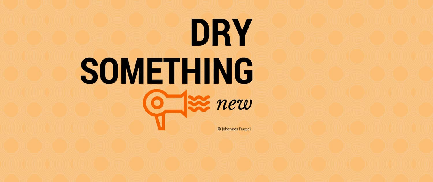 Dry something new